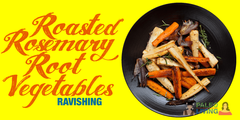 Paleo Recipes - Roasted Rosemary Root Vegetables