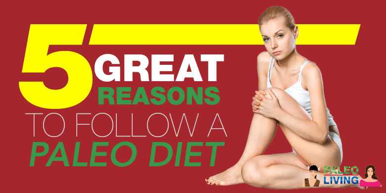 Paleo Diet - 5 Great Reasons To Follow
