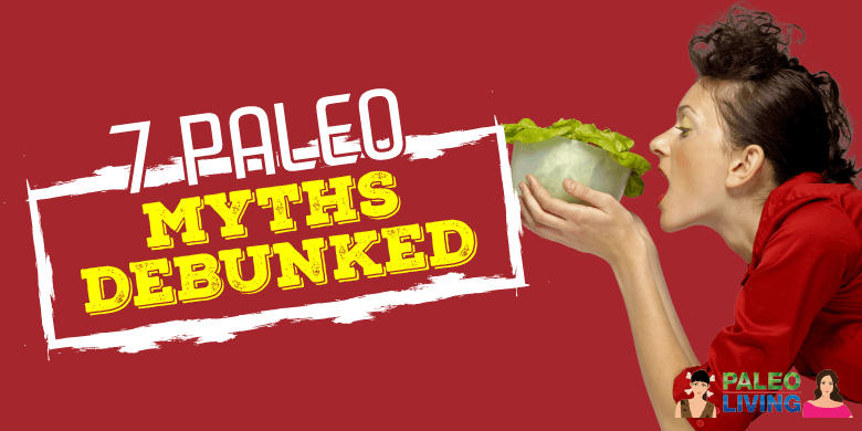 Paleo Diet - 7 Myths Debunked