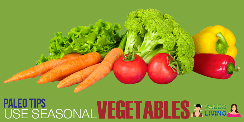 Paleo Food - Seasonal Vegetables