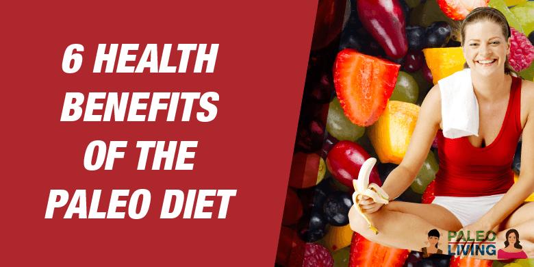 Paleo Diet - 6 Health Benefits