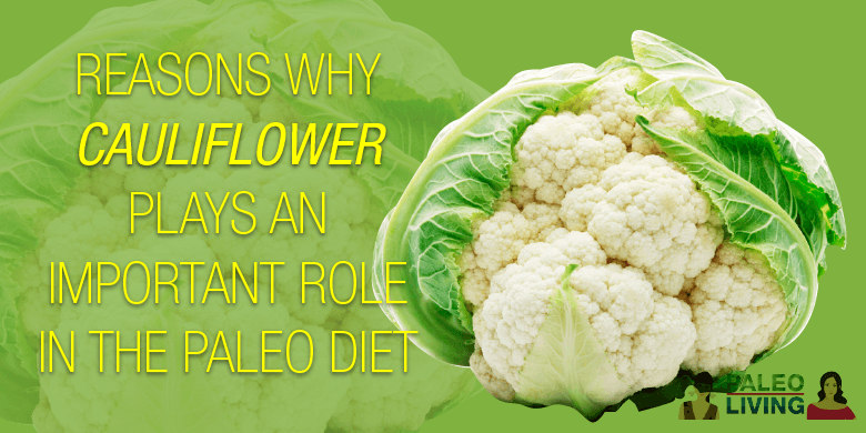 Paleo Diet - Why Cauliflower Plays An Important Role