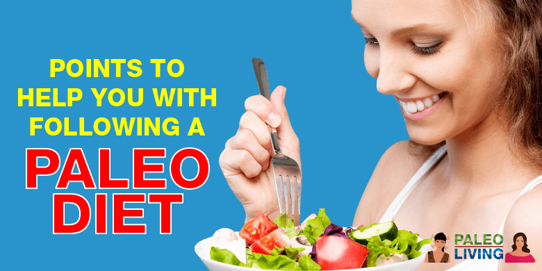 Paleo Diet - Points To Help With Following It