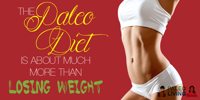 Paleo Diet - More Than Losing Weight