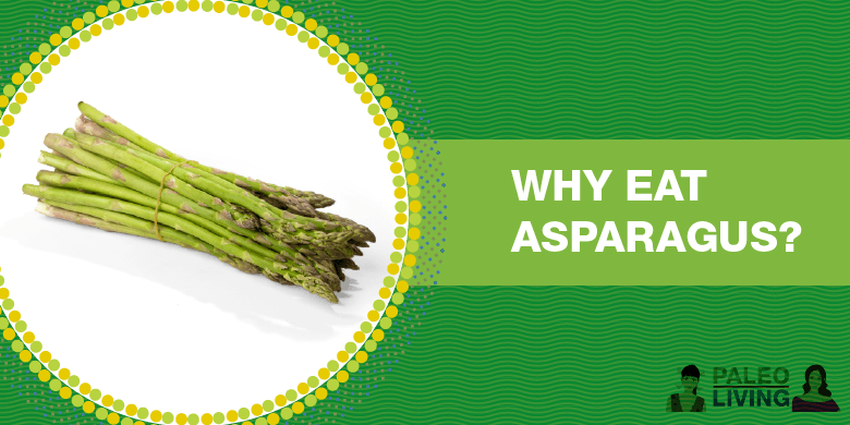 Paleo Food - Why Eat Asparagus