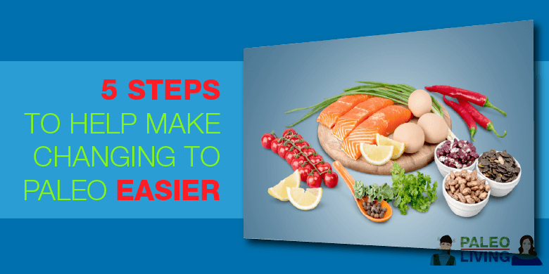 Paleo Lifestyle - 5 Steps To Make The Change Easier