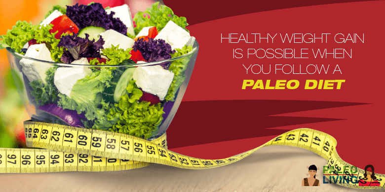 Paleo Diet - Healthy Weight Gain Is Possible