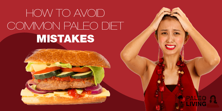 Paleo Diet - How To Avoid Common Mistakes