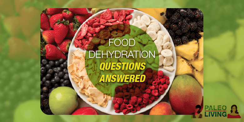 Paleo Food - Dehydration Questions Answered