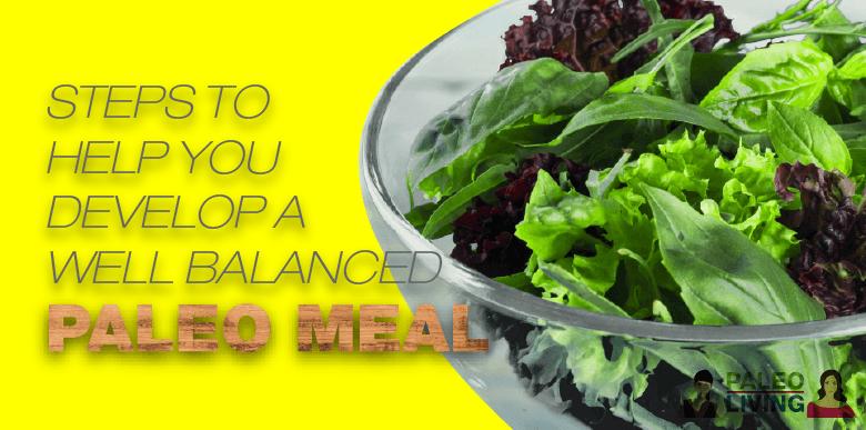 Paleo Meal - Steps To Help Develop A Well Balanced One