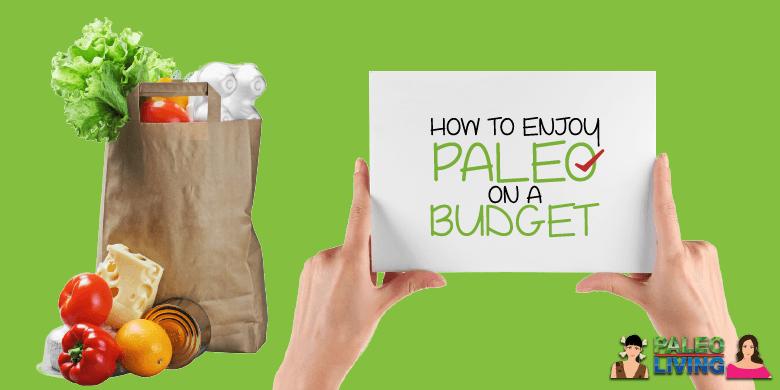 How To Enjoy Paleo On A Budget