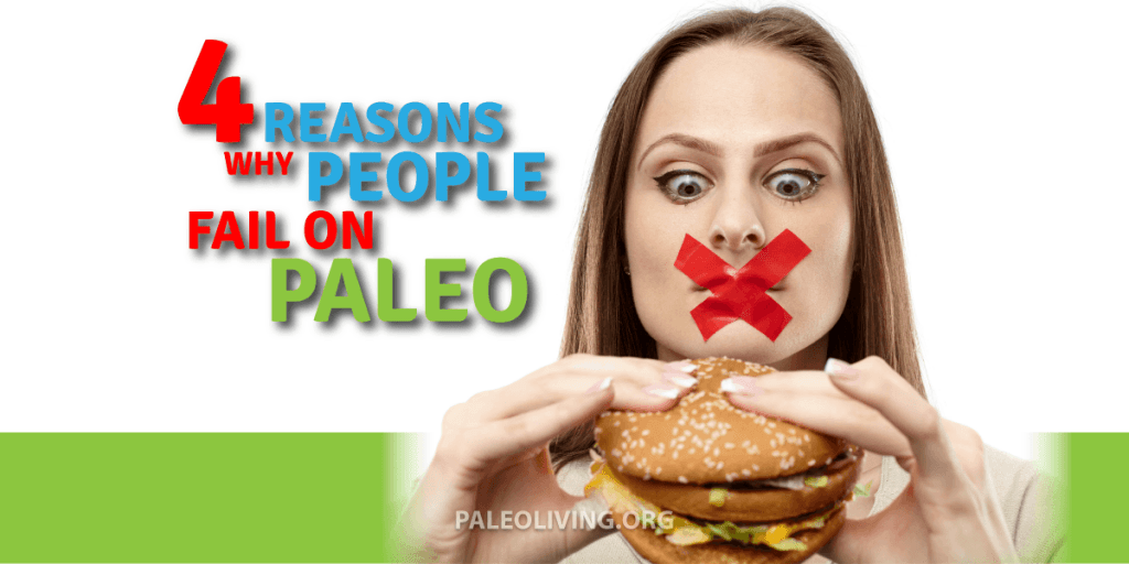 Reasons Why People Fail On Paleo