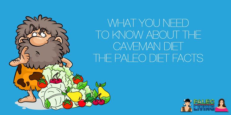 Caveman Diet - What You Need To Know