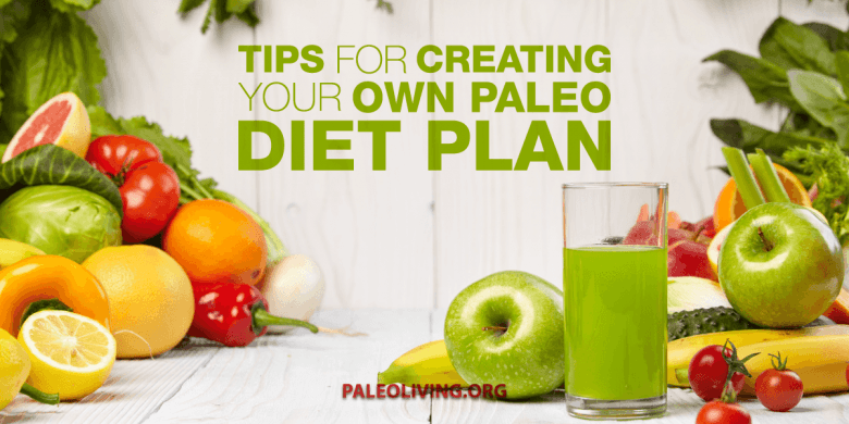 Paleo Diet Plan - Tips For Creating Your Own