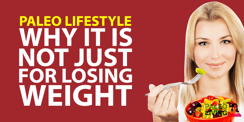 Paleo Lifestyle - Not Just For Losing Weight