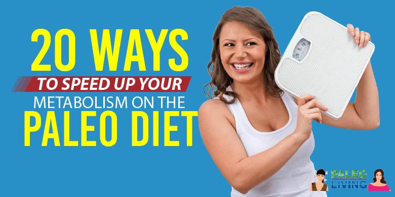 Paleo Diet - 20 Ways To Speed Up Your Metabolism