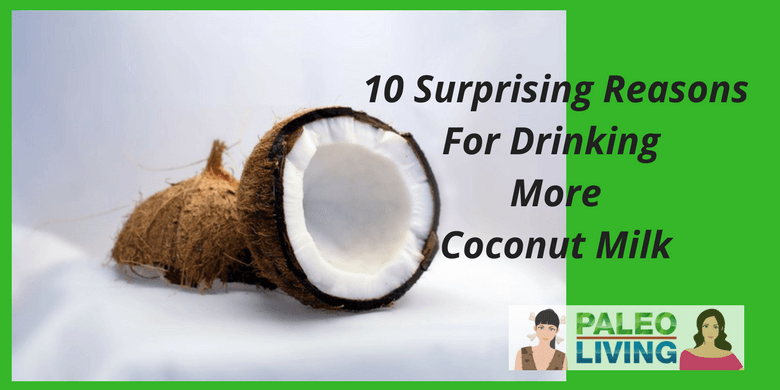 10 Surprising Reasons For Drinking More Coconut Milk