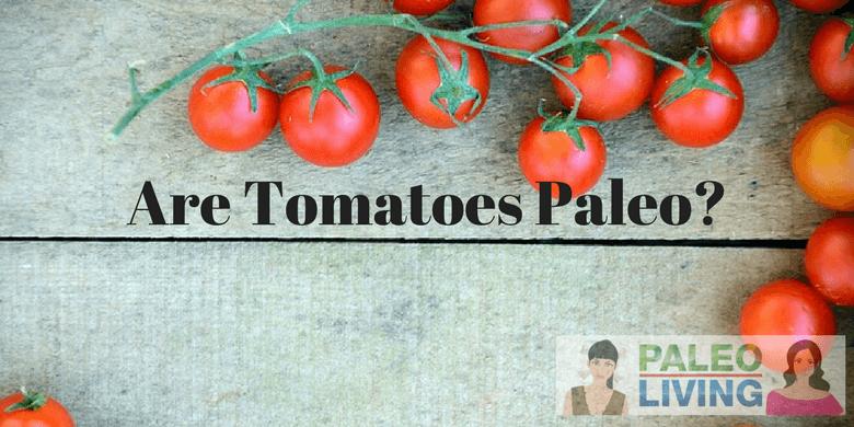 Are Tomatoes Paleo